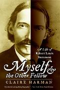 Myself and the Other Fellow A Life of Robert Lewis Stevenson