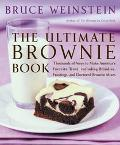 Ultimate Brownie Book Thousands of Ways to Make America's Favorite Treat, Including Blondies...