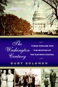 Washington Century Three Families And The Shaping Of The Nation's Capital