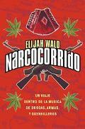 Narcocorrido UN Viaje Al Mundo De LA Musica De Las Drogas,Armas Y Guerrilleros