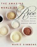 Amazing World of Rice With 150 Recipes for Pilafs, Paellas, Puddings, and More