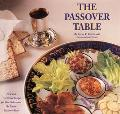 Passover Table New and Traditional Recipes for Your Seders and the Entire Passover Week