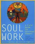 Soul Work: A Field Guide for Spiritual Seekers