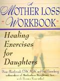 Mother Loss Workbook Healing Exercises for Daughters