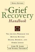 Grief Recovery Handbook The Action Program for Moving Beyond Death, Divorce, and Other Losses