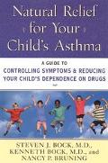Natural Relief for Your Child's Asthma A Guide to Controlling Symptoms & Reducing Your Child...