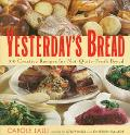 Yesterday's Bread: 100 Creative Recipes for Not-Quite-Fresh Bread - Carole Lalli - Paperback...