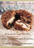Elizabeth Alston's Best Baking 80 Recipes for Angel Food Cakes, Chiffon Cakes, Coffee Cakes,...