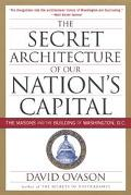 Secret Architecture of Our Nation's Capital The Masons and the Building of Washington, D.C.