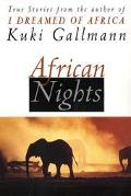 African Nights True Stories from the Author of I Dreamed of Africa