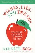 Wishes, Lies, and Dreams Teaching Children to Write Poetry