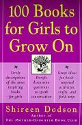 100 Books for Girls to Grow on Lively Descriptions of the Most Inspiring Books for Girls, Te...