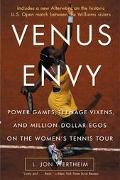 Venus Envy Power Games, Teenage Vixens, and Million-Dollar Egos on the Women's Tennis Tour