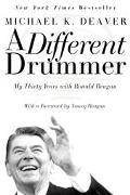 Different Drummer My Thirty Years With Ronald Reagan
