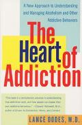 Heart of Addiction A New Approach to Understanding and Managing Alcoholism and Other Addicti...