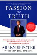 Passion for Truth: From Finding JFK's Single Bullet to Questioning Anita Hill to Impeaching ...