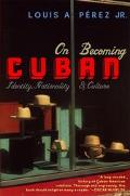 On Becoming Cuban Identity, Nationality, and Culture