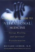 Practical Guide to Vibrational Medicine Energy Healing and Spiritual Transformation