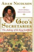 God's Secretaries The Making of the King James Bible