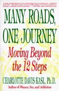 Many Roads, One Journey Moving Beyond the Twelve Steps