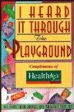 I Heard It Through the Playground: 616 Best Tips from the Mommy and Daddy Network for Raisin...