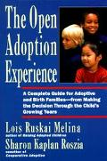 Open Adoption Experience A Complete Guide for Adoptive and Birth Families--From Making the D...