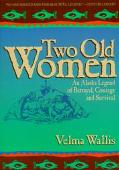 Two Old Women An Alaska Legend of Betrayal, Courage and Survival