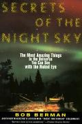 Secrets of the Night Sky The Most Amazing Things in the Universe You Can See With the Naked Eye