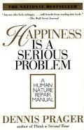 Happiness Is a Serious Problem A Human Nature Repair Manual