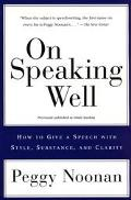 On Speaking Well How to Give a Speech With Style, Substance, and Clarity