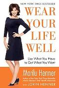 Wear Your Life Well: Use What You Have to Get What You Want