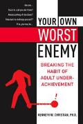 Your Own Worst Enemy Breaking the Habit of Adult Underachievement