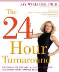24-Hour Turnaround The Formula for Permanent Weight Loss, Anti-Aging, and Optimal Health--St...