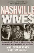 Nashville Wives: Country Music's Celebrity Wives Reveal the Truth about Their Husbands and M...