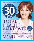 30 Day Total Health Makeover Everything You Need to Do to Change Your Body, Your Health, and...