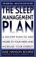 Sleep Management Plan: A Six-Step Plan to Add Hours to Your Week and Increase Your Energy