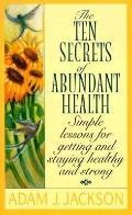 Ten Secrets of Abundant Health