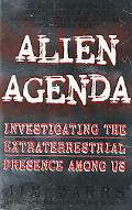 Alien Agenda Investigating the Extraterrestrial Presence Among Us