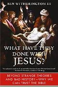 What Have They Done With Jesus? Beyond Strange Theories and Bad History--why We Can Trust th...