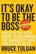 It's Okay to Be the Boss The Step-by-Step Plan to Becoming the Manager Your Employess Need