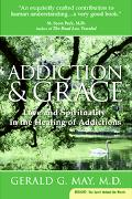 Addiction And Grace Love and Spirituality in the Healing of Additions