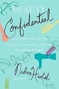 Beauty Confidential The No Preaching, No Lies, Advice-you'll- Actually-use-guide to Looking ...