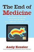 End of Medicine How Silicon Valley (And Naked Mice) Will Reboot Your Doctor