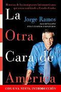 La Otra Cara De America / the Other Face of America Historias De Los Immigrantes Latinoameri...