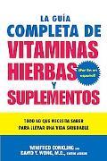 La Guia Completa De Vitaminas, Hierbas Y Suplementos / The Complete Guide to Vitamins, Herbs...