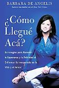 Como Llegue Aca? / How Did I Get Here? Finding Your Way to Renewed Hope and Happiness When L...