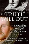 Truth Will Out Unmasking the Real Shakespeare