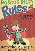 Don't Tap-Dance on Your Teacher (Roscoe Riley Rules Series #5)