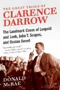 The Great Trials of Clarence Darrow: The Landmark Cases of Leopold and Loeb, John T. Scopes,...