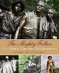 Mighty Fallen Our Nation's Greatest War Memorials